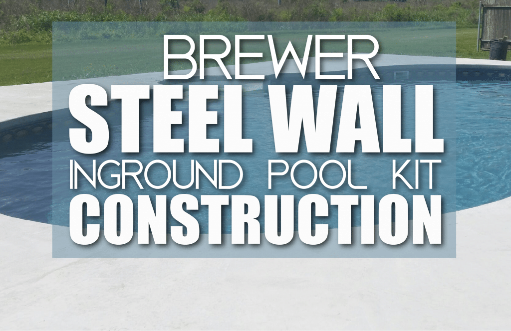 Brewer Steel Wall Inground Pool Kit Construction