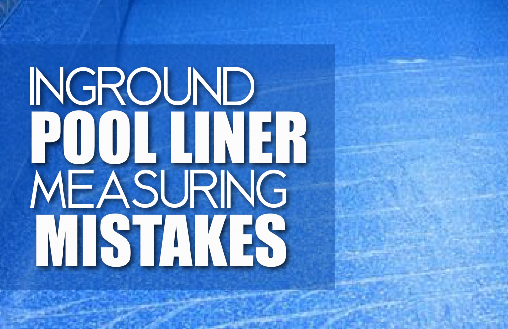 Inground pool liner measuring mistakes pool warehouse for Pool design mistakes
