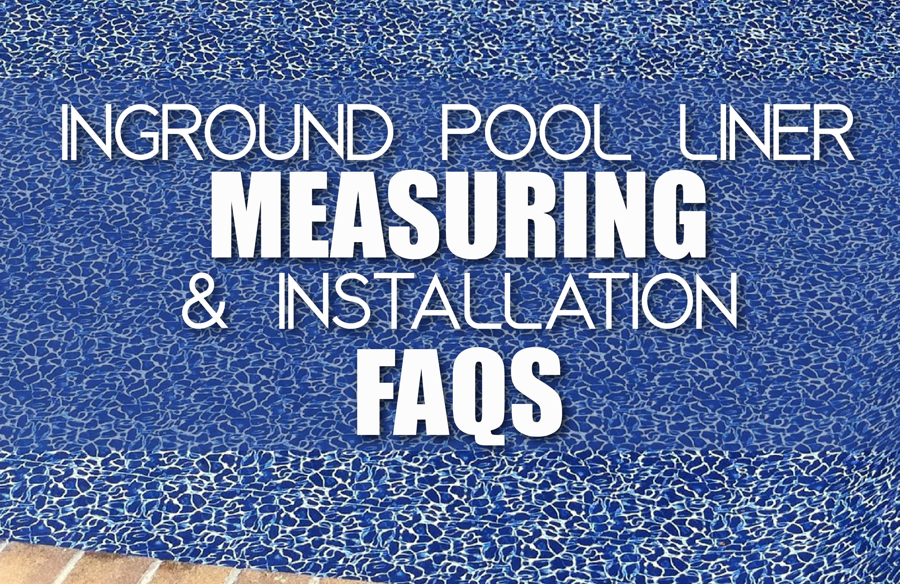 Inground Swimming Pool Liner Measuring And Installation FAQ\'s
