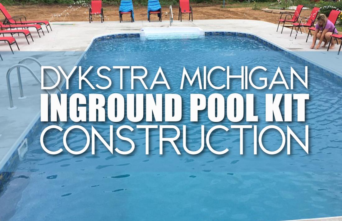 Dykstra Michigan Inground Pool Kit Construction