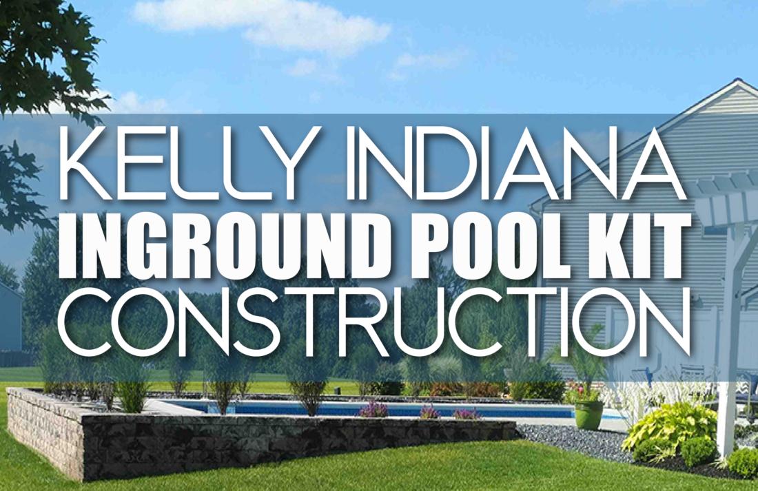 Kelly Indiana Inground Pool Kit Construction